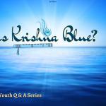 """I Am Awed!"" Series – Why is Krishna blue?"